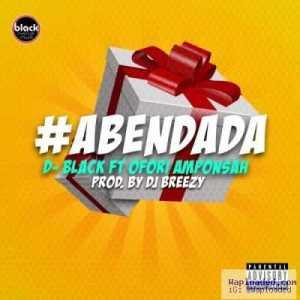 D-Black - Aben Dada ft. Ofori Amponsah